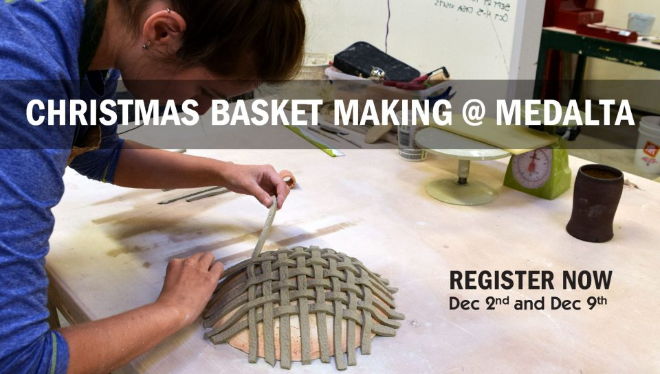 Christmas Basket making @ Medalta